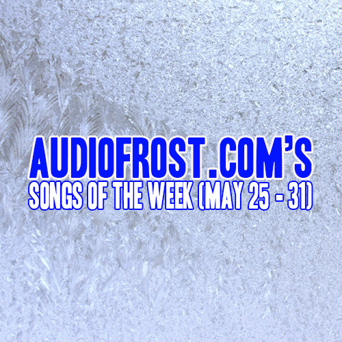 Audio Frost Songs of the Month (May 25 - 31) (Ice)