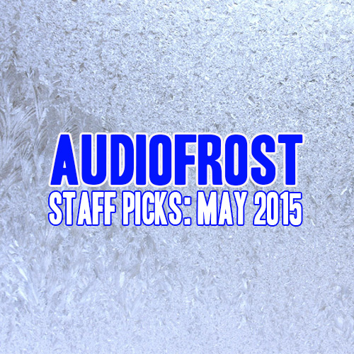 Audio Frost Staff Pick - May 2015