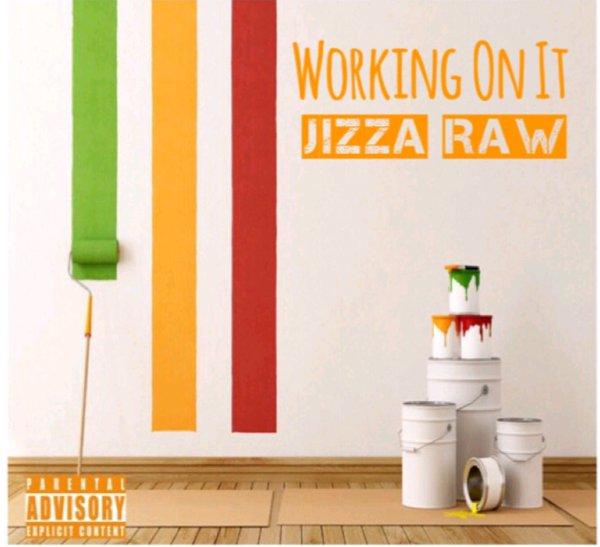 Jizza Raw Working On It